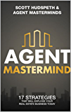 Agent Mastermind: 17 Strategies That Will Explode Your Real Estate Business Today!