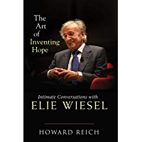 The Art of Inventing Hope: Intimate Conversations with Elie Wiesel