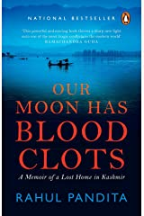 Our Moon Has Blood Clots: A Memoir of a Lost Home in Kashmir Kindle Edition