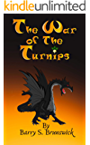The War of the Turnips: (A Wacky, Wondrous and Weird Chapter-Book Fantasy Adventure for Children Ages 8-12)