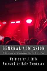 General Admission - A History of Christian Metal by a Fan Kindle Edition