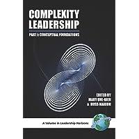 Complexity Leadership Part 1: Conceptual Foundations: Part 1: Conceptual Foundations (PB)