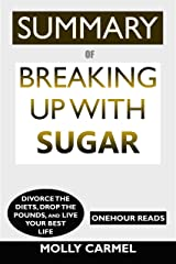 SUMMARY Of Breaking Up With Sugar: Divorce the Diets, Drop the Pounds, and Live Your Best Life Kindle Edition