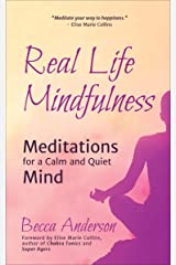 Real Life Mindfulness: Meditations for a Calm and Quiet Mind Kindle Edition
