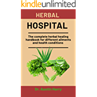 Herbal Hospital: The complete healing handbook for different ailments and health conditions