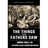 World War II Generation Speaks: The Things Our Fathers Saw Series Vols. 1-3 (Volume 1)