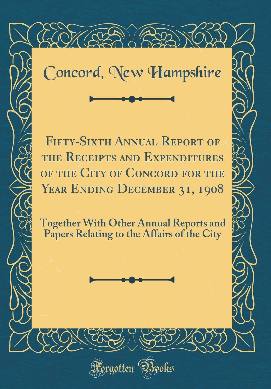 Read Online Fifty-Sixth Annual Report of the Receipts and Expenditures of the City of Concord for the Year Ending December 31, 1908: Together With Other Annual ... to the Affairs of the City (Classic Reprint) ebook