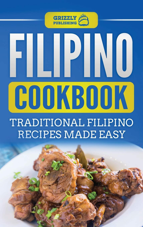 Filipino Cookbook Traditional Filipino Recipes Made Easy Publishing Grizzly 9781952395550 Amazon Com Books