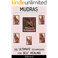 Mudras: 25 Ultimate Techniques for Self Healing (Mudra Healing Book 2)