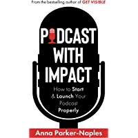 Podcast With Impact: How to start and launch your podcast properly (English Edition)