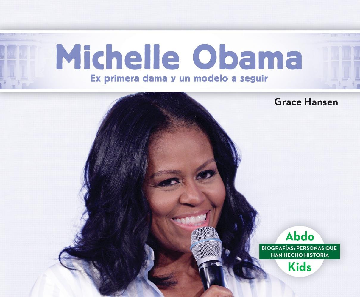 Michelle Obama: Ex primera dama y un modelo a seguir/Former first lady and a role model (Biografías: Personas que han hecho historia/Biographies: People who have made history) (Spanish Edition)