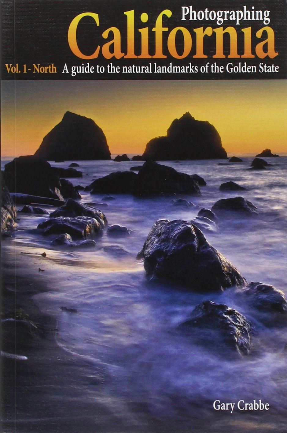 Photographing california vol 1 north a guide to the natural photographing california vol 1 north a guide to the natural landmarks of the golden state gary crabbe laurent martres 9780916189204 amazon fandeluxe Image collections