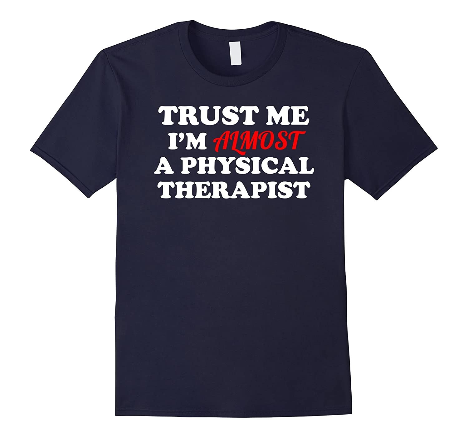 Trust Me Im Almost A Physical Therapist Funny PT T Shirt-Vaci