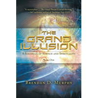 The Grand Illusion: A Synthesis of Science and Spirituality - Book One