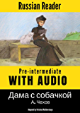 Russian Reader: Pre-Intermediate. The Lady with the Dog by A. Chekhov, annotated (Russian edition)