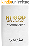 Hi God (It's Me Again): What to Pray When You Don't Know What to Say