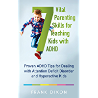 7 Vital Parenting Skills for Teaching Kids With ADHD: Proven ADHD Tips for Dealing With Attention Deficit Disorder and…