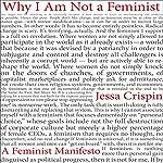 Why I Am Not a Feminist: A Feminist Manifesto | Jessa Crispin