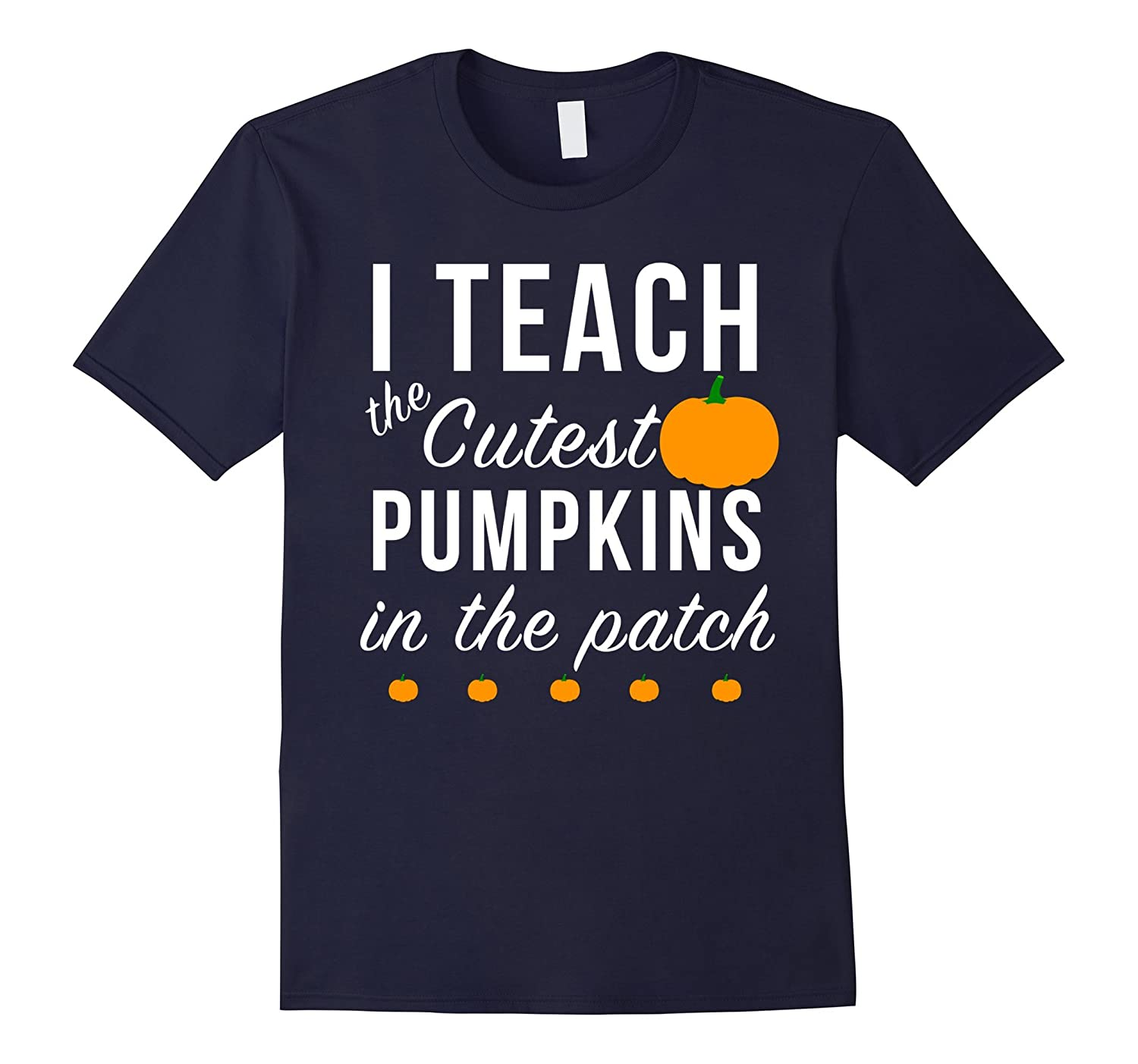 I Teach The Cutest Pumpkins In The Patch Shirt, Funny Tee-T-Shirt