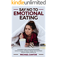 Say No To Emotional Eating: A complete guide to stop emotional eating, control cravings and reduce weight with…