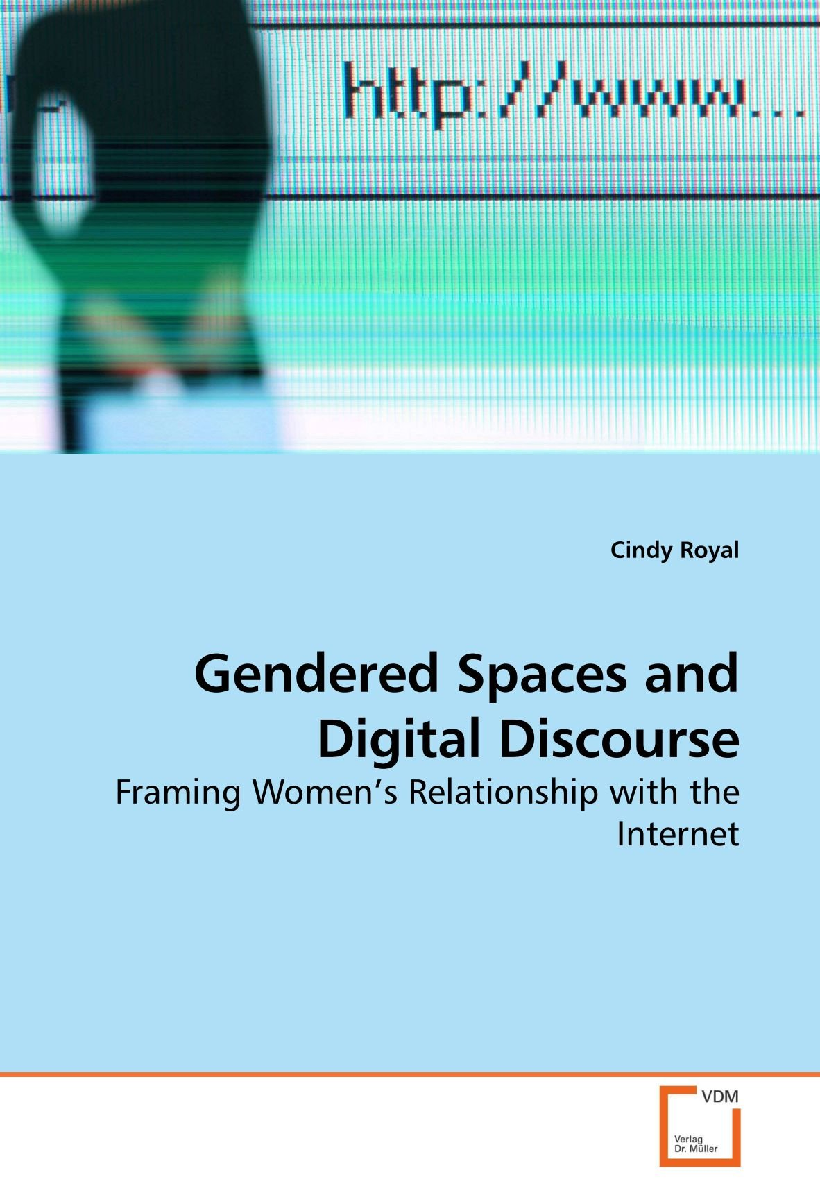 Gendered Spaces and Digital Discourse: Framing Women?s Relationship with the Internet