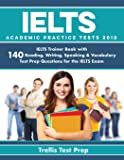 IELTS Academic Practice Tests 2018: IELTS Trainer Book with 140 Reading, Writing, Speaking & Vocabulary Test Prep Questions for the IELTS Exam
