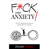 F*CK YOUR ANXIETY!: The Art of Getting Rid of Unnecessary Anxieties and Live a Good Life (Stop Anxiety Book 1) book cover