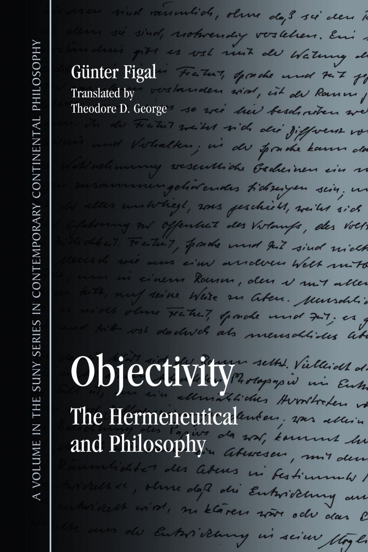 Objectivity: The Hermeneutical and Philosophy (SUNY series in Contemporary Continental Philosophy)
