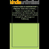 APRENDA A IMPORTAR PRODUTOS DA CHINA.: Todos os segredos dos vendedores do mercados livre foram revelados nesse e-book…