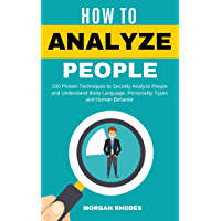How to Analyze  People: 100 Proven Techniques to Secretly Analyze People and Understand Body Language, Personality Types and Human Behavior (English Edition)
