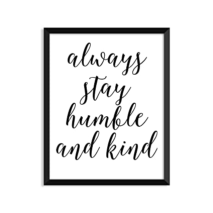 Amazoncom Always Stay Humble And Kind Inspirational Quote