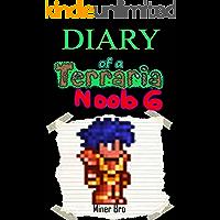 Terraria: Diary of a Terraria Noob 6 (Terraria Diaries, Terraria Books, Terraria Books for Children, Terraria Books for Kids, Terraria Stories, Terraria Noob)
