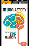 Neuroplasticity: The Secret behind Brain Plasticity