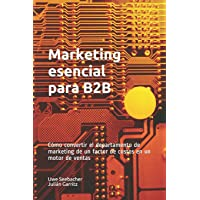 Marketing esencial para B2B: Marketing esencial para B2B Cómo convertir el departamento de marketing de un factor de…