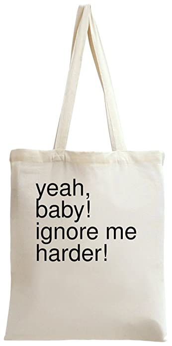 yeah, baby! ignore me harder! Tote Bag: : Schuhe