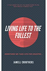 Living Life To The Fullest Kindle Edition