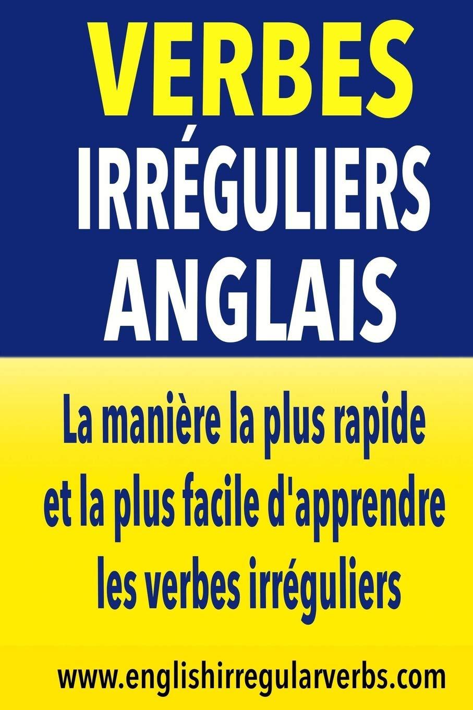 Amazon Verbes Irreguliers Anglais La Maniere La Plus Rapide Et La Plus Facile D Apprendre Les Verbes Irreguliers Testabright Instruction