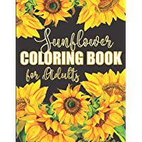 Sunflower Coloring Book for Adults: Beautiful Flower Design Color Pages with Encouraging Quotes for Hours of Relaxation
