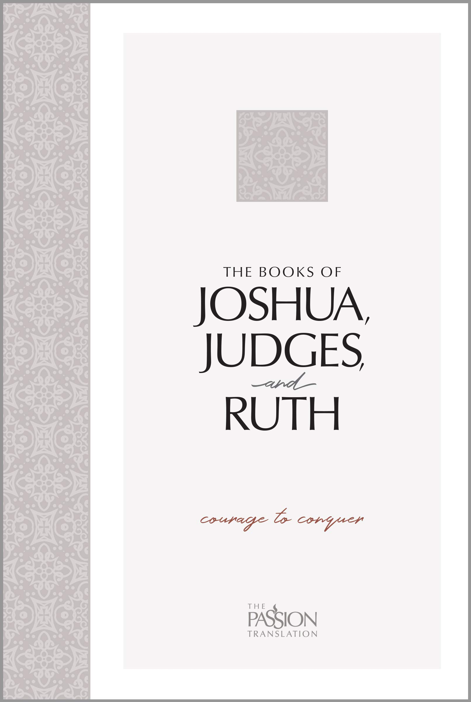 The Books of Joshua, Judges, and Ruth: Courage to Conquer (Passion Translation)