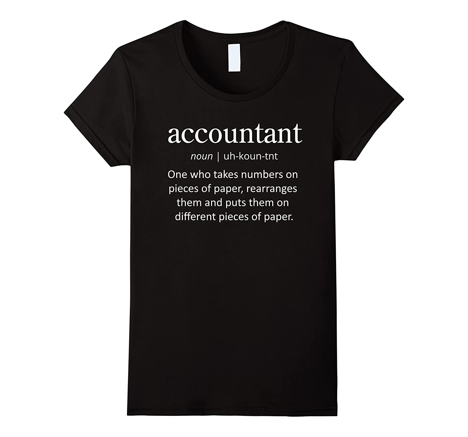 """Accountant – rearranges numbers"" funny definition Tshirt"
