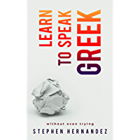 Learn to speak Greek: Without even trying (Learn to speak a language (without even trying) Book 7) (English Edition)