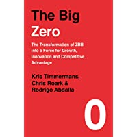 Big Zero: The Transformation of ZBB into a Force For Growth, Innovation and Competitive Advantage, The