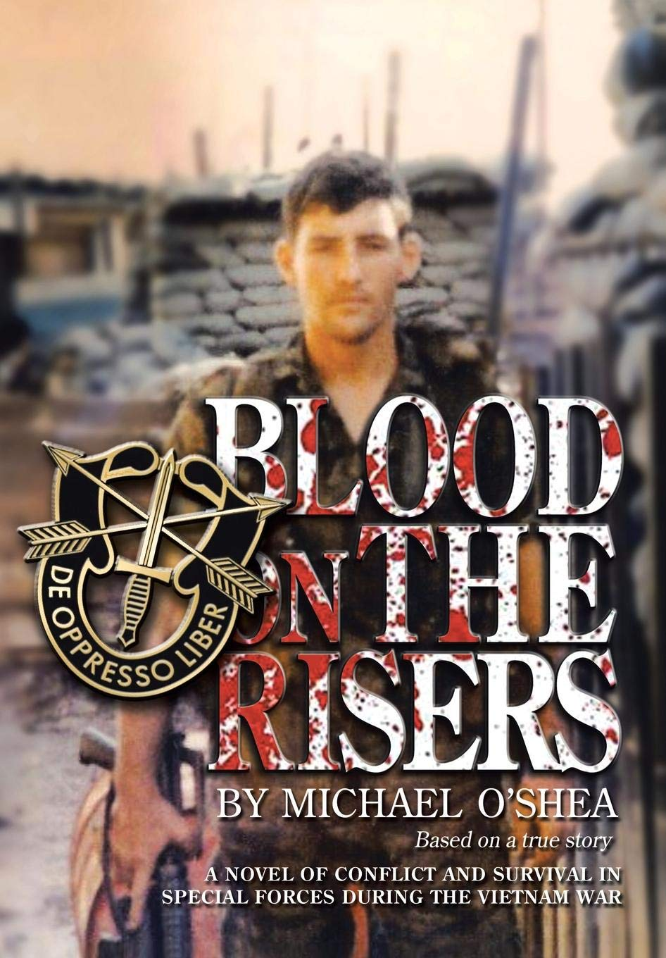 Read Online Blood on the Risers: A Novel of Conflict and Survival in Special Forces During the Vietnam War PDF