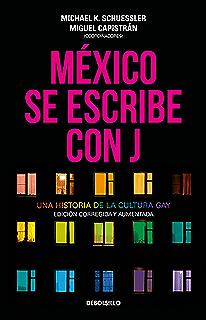 México se escribe con J: Una historia de la cultura gay. Edición corregida y
