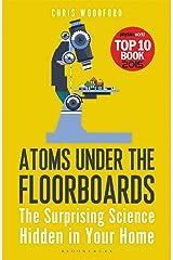 Atoms Under the Floorboards: The Surprising Science Hidden in Your Home (Bloomsbury Sigma) Paperback