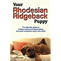 Your Rhodesian Ridgeback Puppy: The ultimate guide to finding, rearing and appreciating the best companion dog in the…