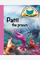 Patti the prawn: Little stories, big lessons (Sea Stories) Paperback