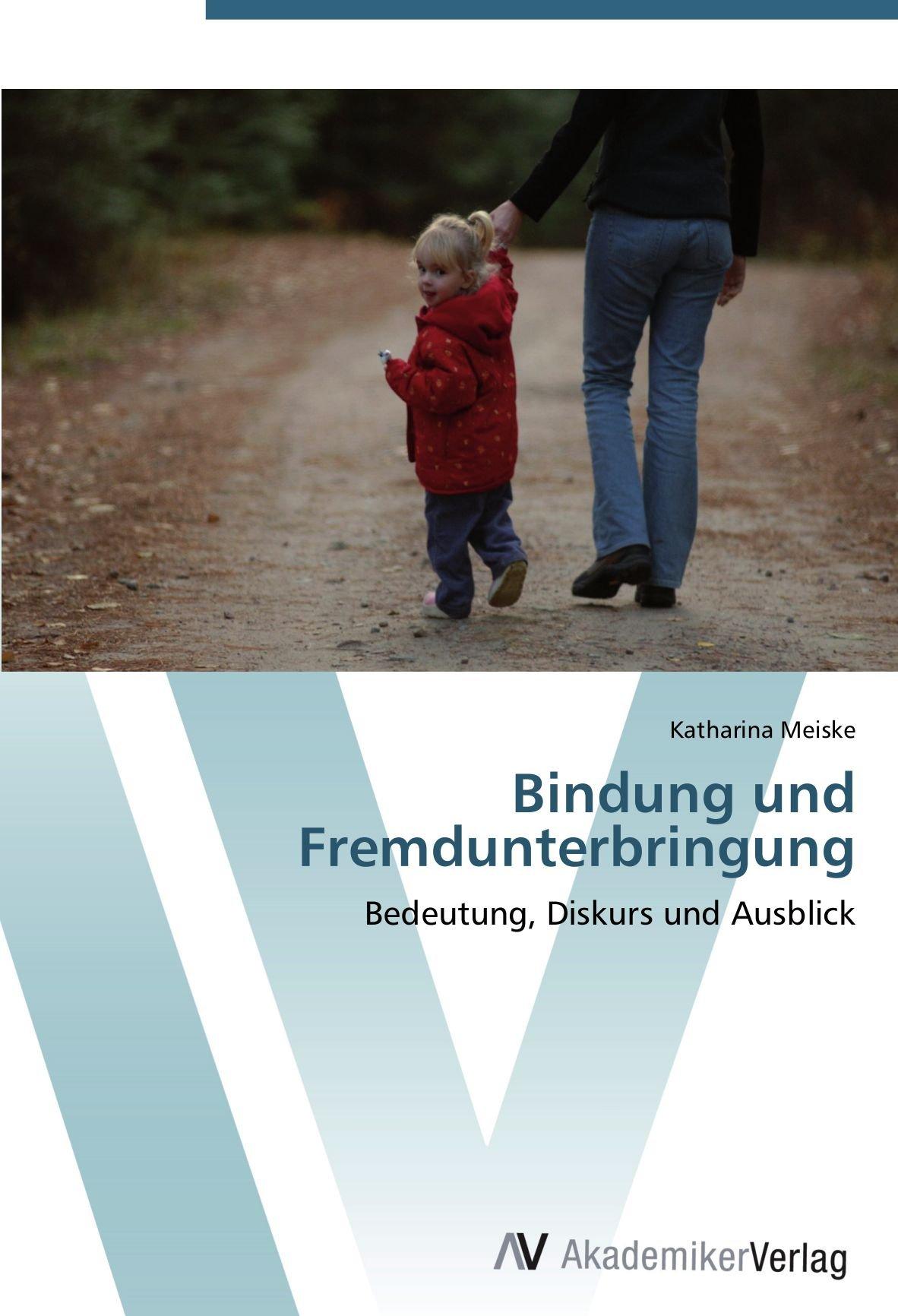 Bindung und Fremdunterbringung: Bedeutung, Diskurs und Ausblick (German Edition) ebook