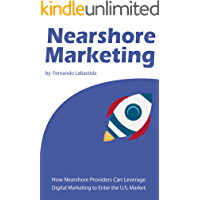 Nearshore Marketing: How Nearshore Providers Can Leverage Digital Marketing to Enter the U.S. Market (English Edition)
