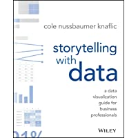 Storytelling with Data: A Data Visualization Guide for